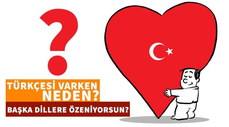 Türkçesi Varken Neden Başka Dillere Özeniliyor?